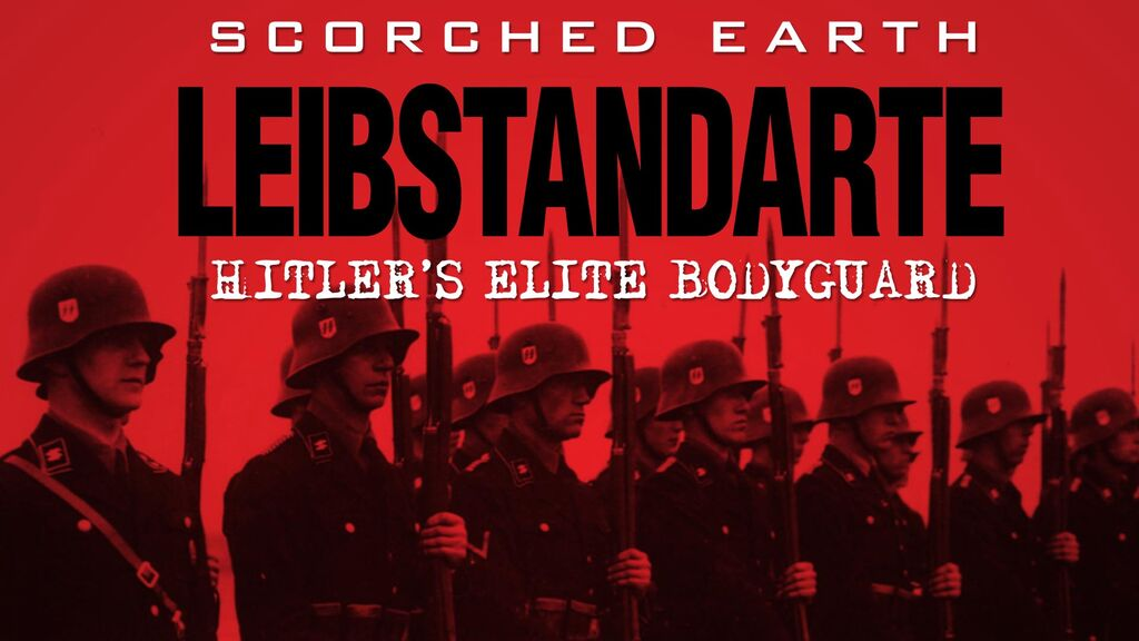 Scorched Earth: Liebstandarte: Hitler's Elite Body Guard -
