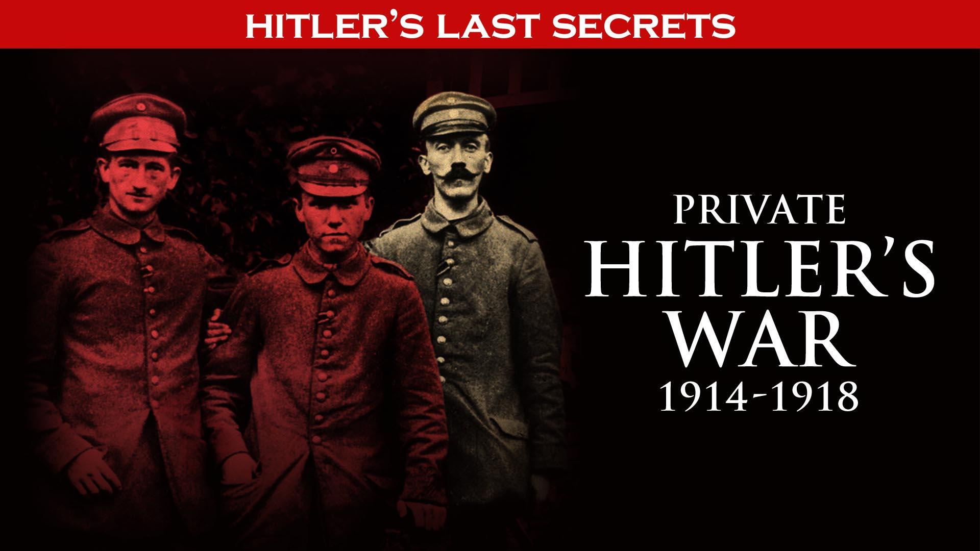 Hitler's Last Secrets: Private Hitler's War -