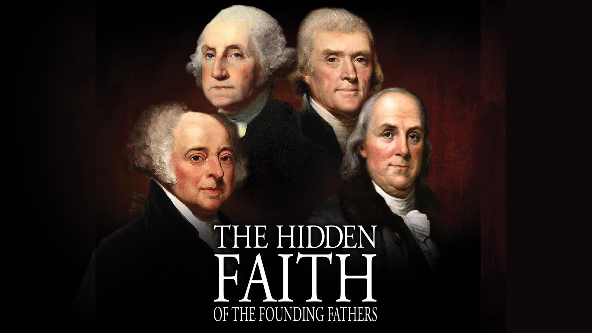 The Hidden Faith of the Founding Fathers -