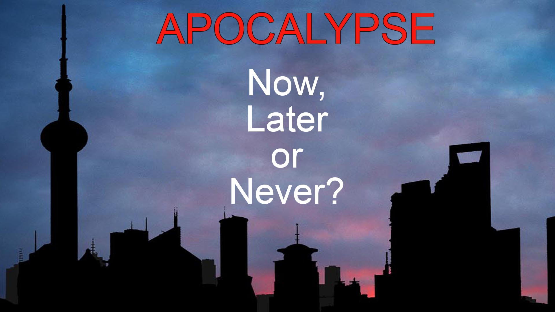 Apocalypse: Now, Later or Never -