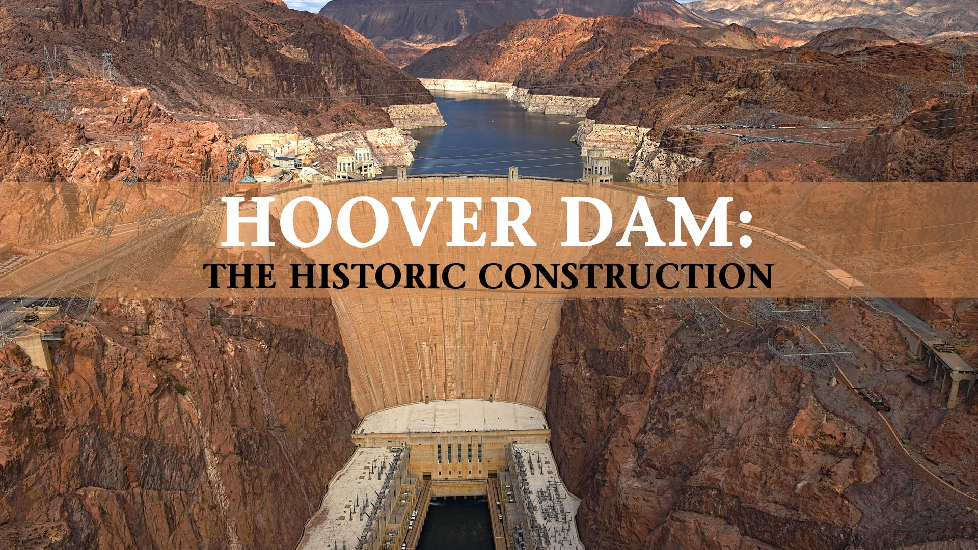 Hoover Dam: The Historic Construction -