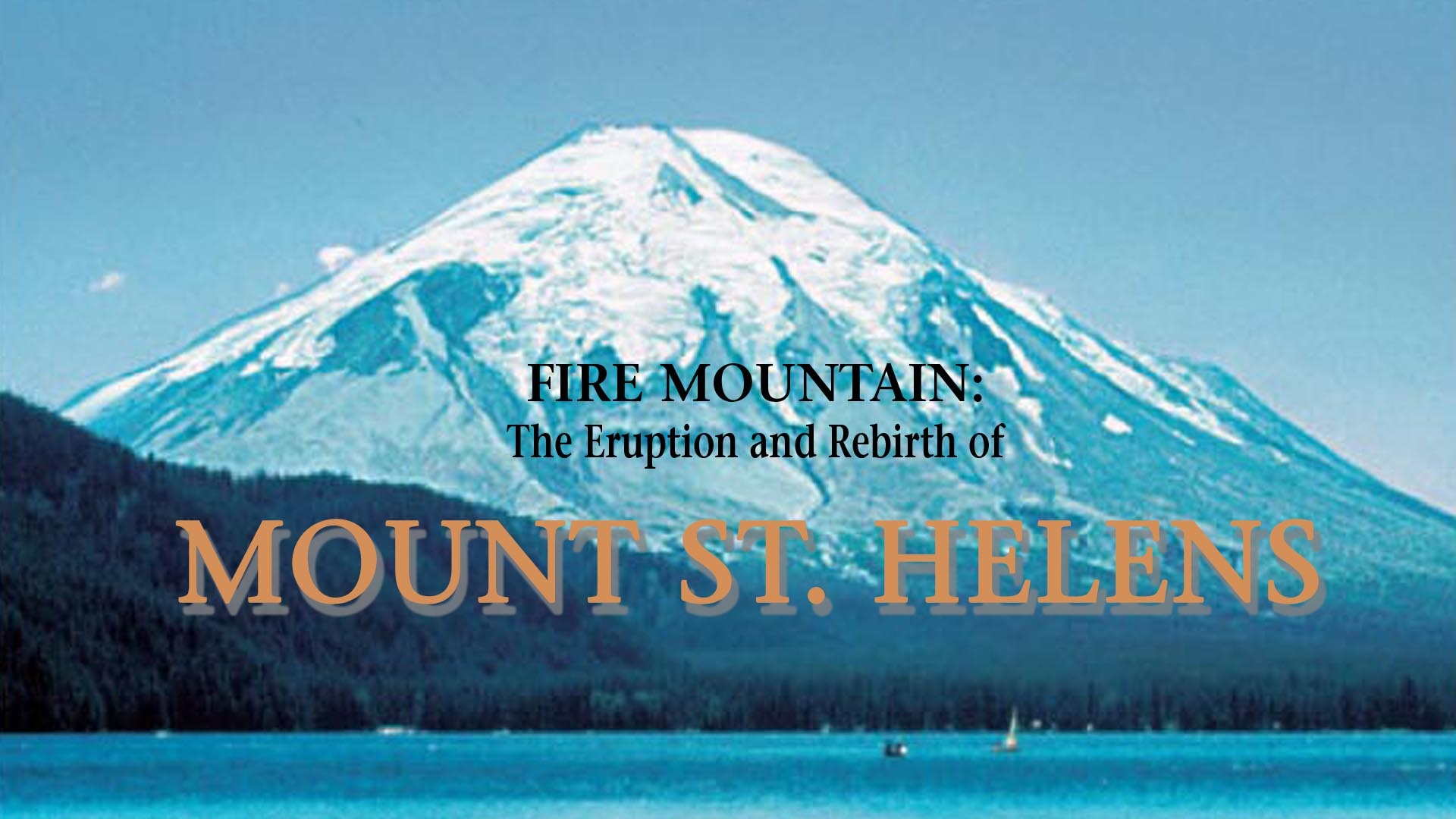 Fire Mountain: The Eruption and Rebirth of Mount St. Helens -