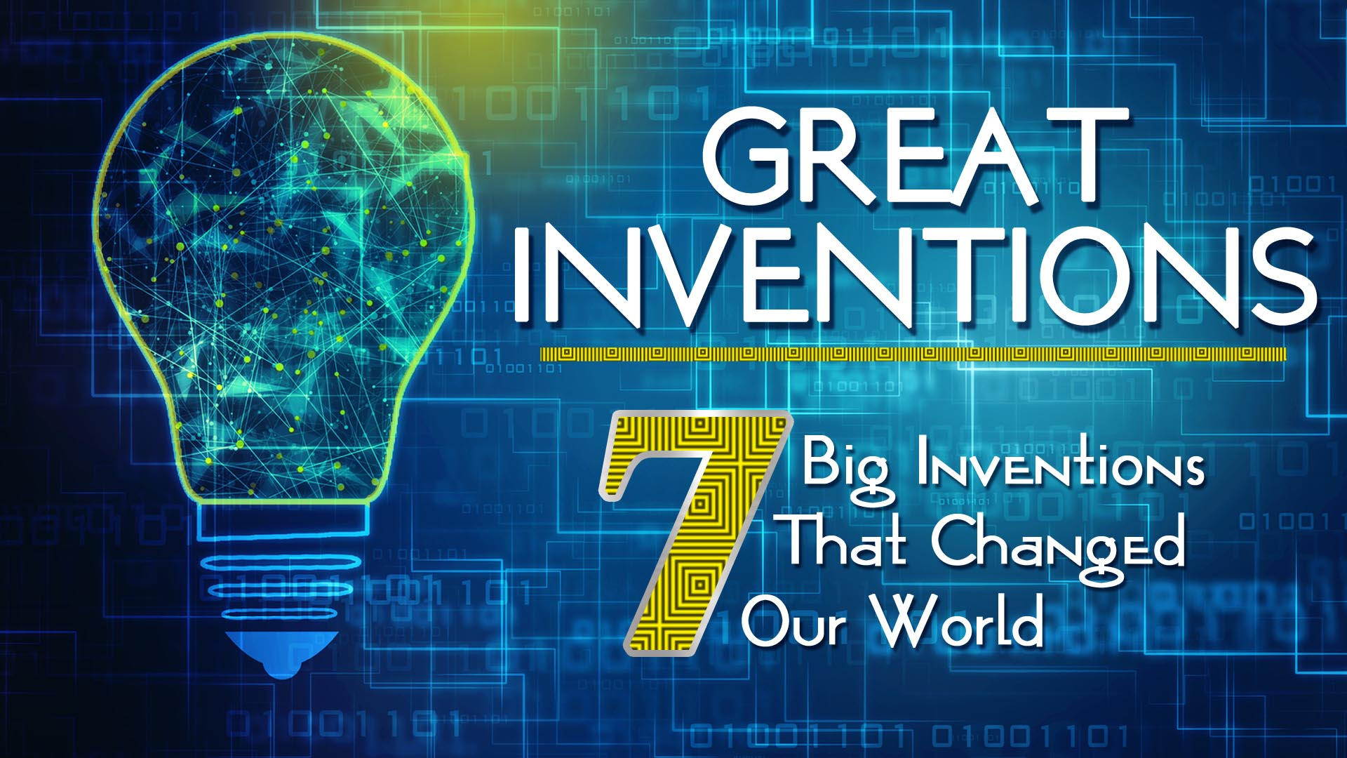 Great Inventions: 7 Big Inventions That Changed Our World -