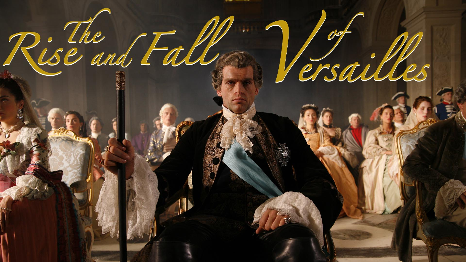 The Rise and Fall of Versailles -