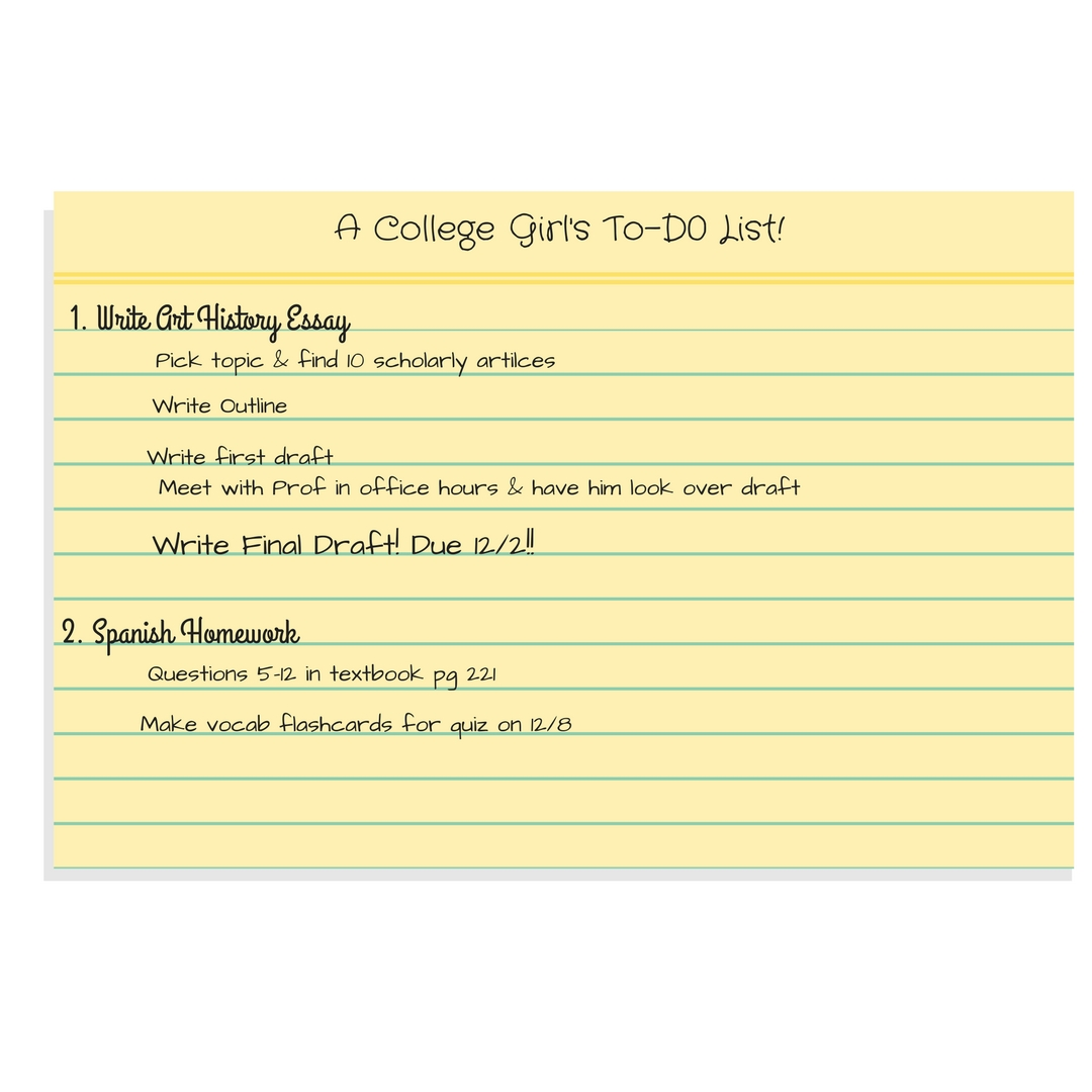- That way I won't forget any little steps, and I feel great when I can check each item off, even if it's only a small thing to do. Also, prioritize your list based on when each assignment is dues. This will help eliminate stress by completing tasks that have the closest due date.