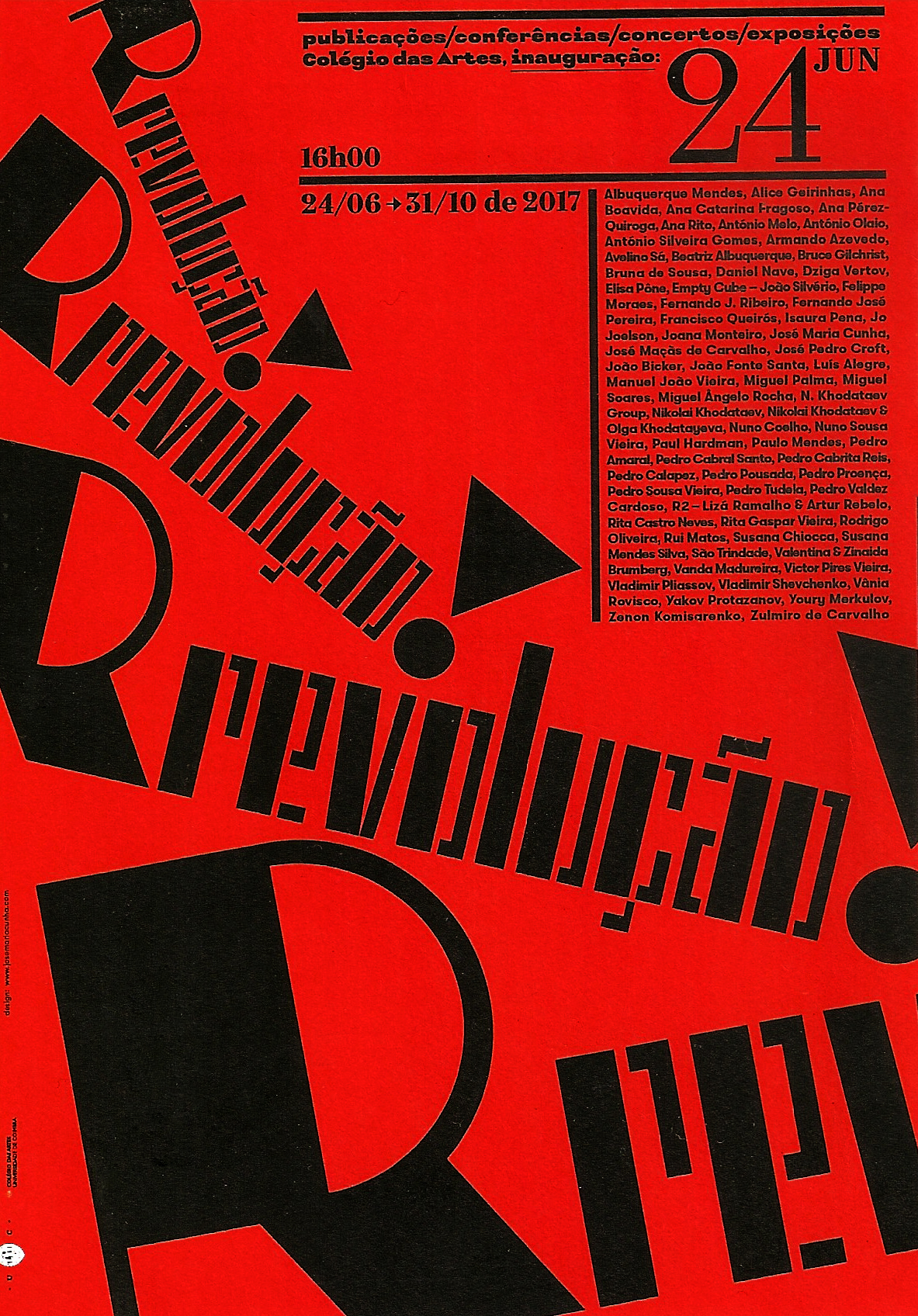 - Rrevolução, by several artistsCommemoration of the 100th anniversary of the October RevolutionJune 24, 2017, 6 p.m - Oct 31, 2017, 6 p.mCoimbra University, College of Arts, ground floor.Catalog design by José Maria Cunha.