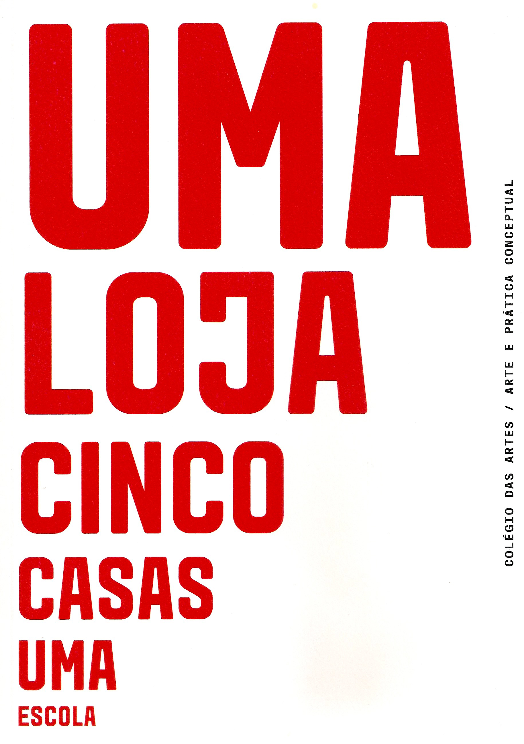 2019 - Catalog - Uma Loja, Cinco Casa, Uma EscolaExhibition organised by António Olaio, José Maçãs de Carvalho. Curated by João Fonte Santa. Catalog design by José Maria Cunha. Coimbra University, College of Arts, Ground Floor, 2019ISBN 978-989-54332-3-0