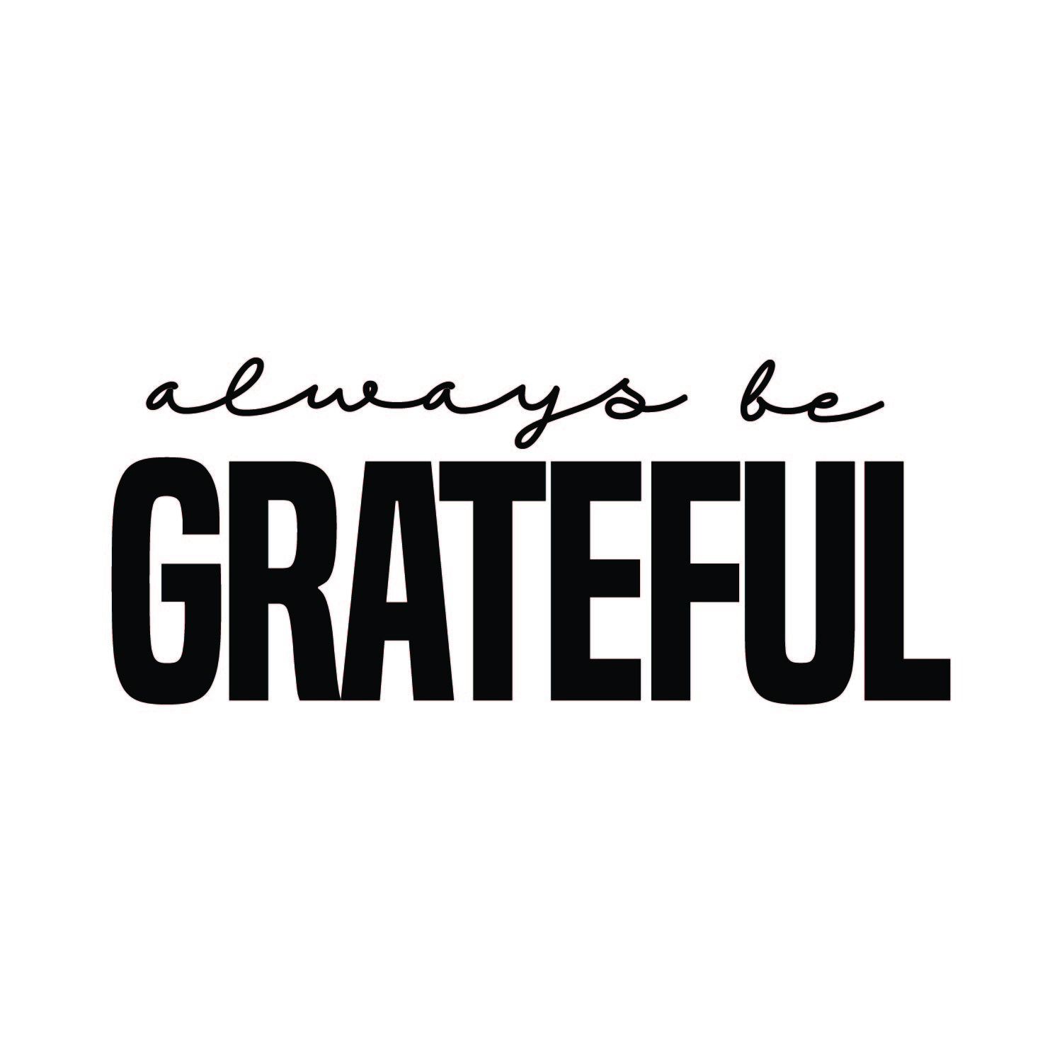 3 - Always Be Grateful