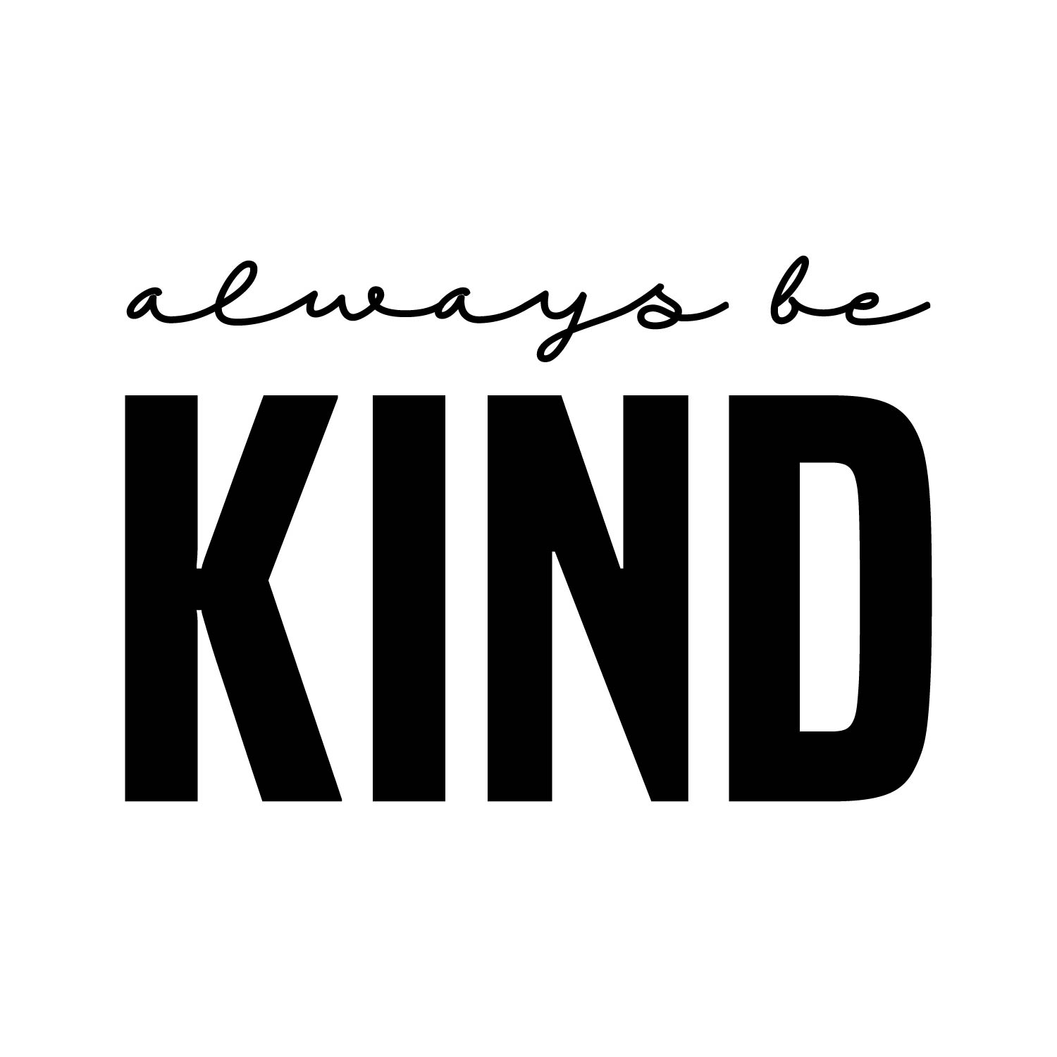 7 - Always Be Kind