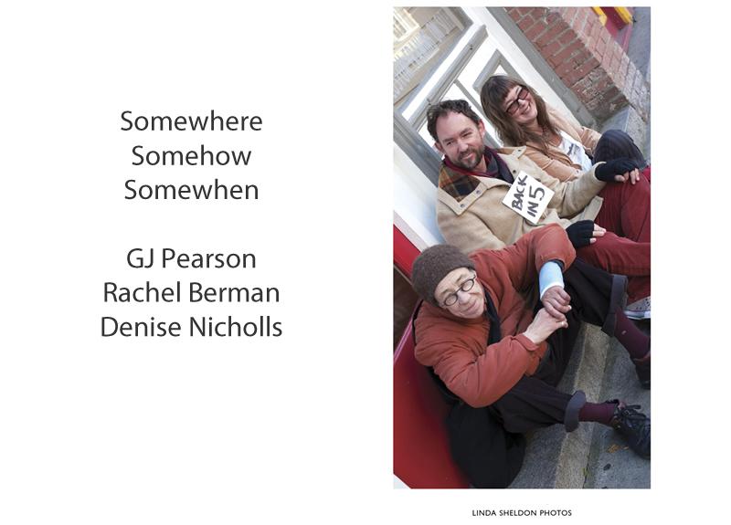 Denise Nicholls, Rachel Berman & GJ Pearson - SOMEWHERE SOMEHOW SOMEWHEN Dec 2 - 18