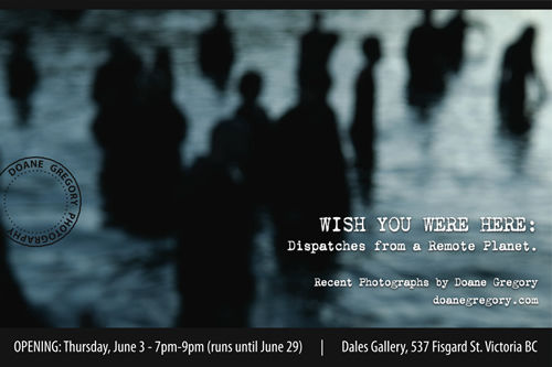 Doane Gregory - WISH YOU WERE HERE DISPATCHES FROM A REMOTE PLANET June 3 - 29 2010