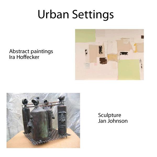Jan Johnson & Ira Hoffecker - URBAN SETTINGS - April 1 - 29 2010