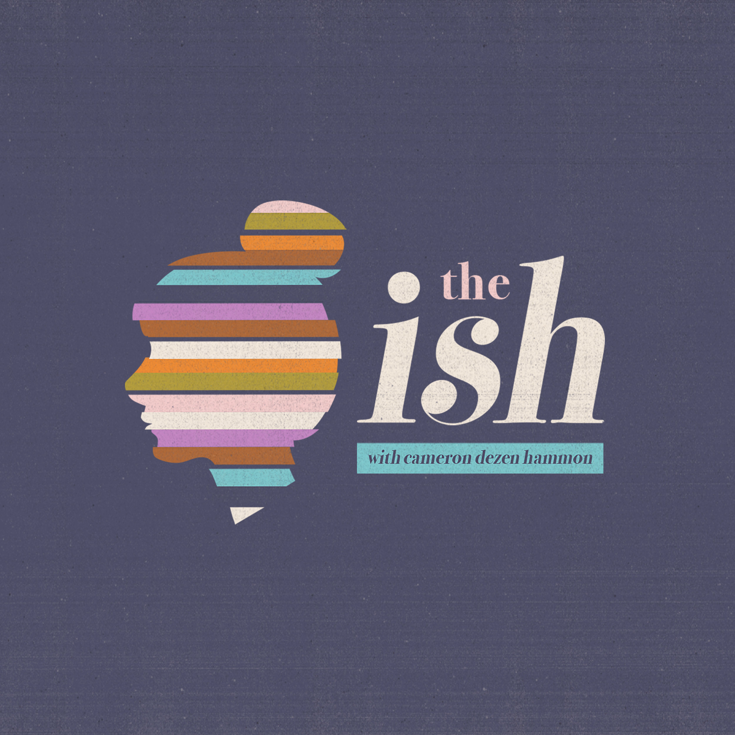 The Ish - A podcast from the liminal spaces of life, love, art, religion, and politics, hosted by Cameron Dezen Hammon.Hear the latest episode below!