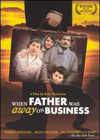 WHEN FATHER WAS AWAY ON BUSINESS - Kusturica is at it again: Tears and laughers, dark human motives, lust, mafia, betrayal, music and excentricity!