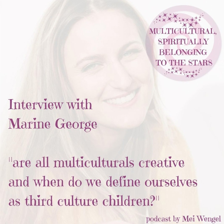 Interview for Mei Wengel's podcast: Are all multiculturals creative and when do we define ourselves as third culture children?