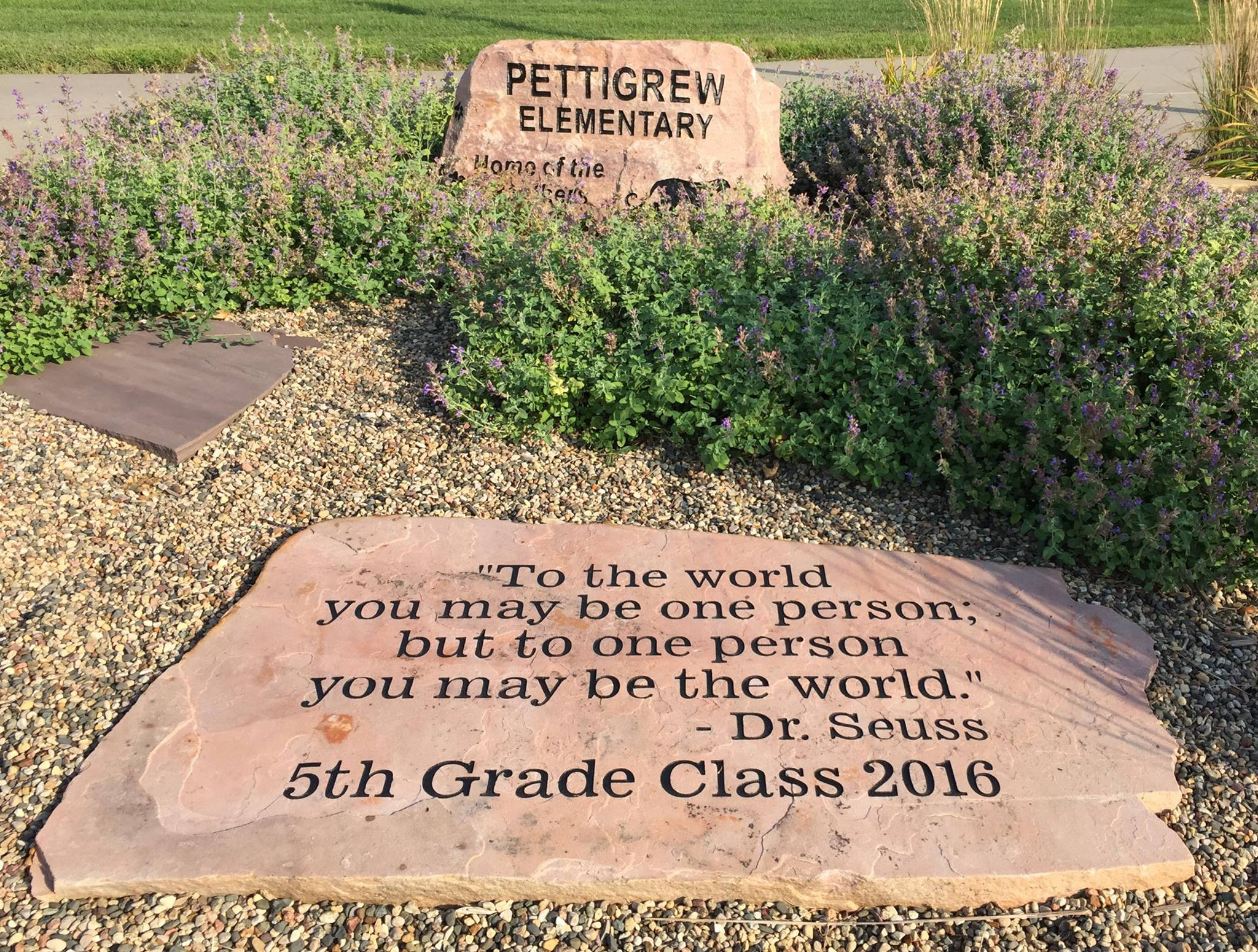 "Rock garden in front of Pettigrew Elementary with the 5th Grade Class of 2016 quote: ""To the world you may be one person; but to one person you may be the world"" - Dr. Suess"