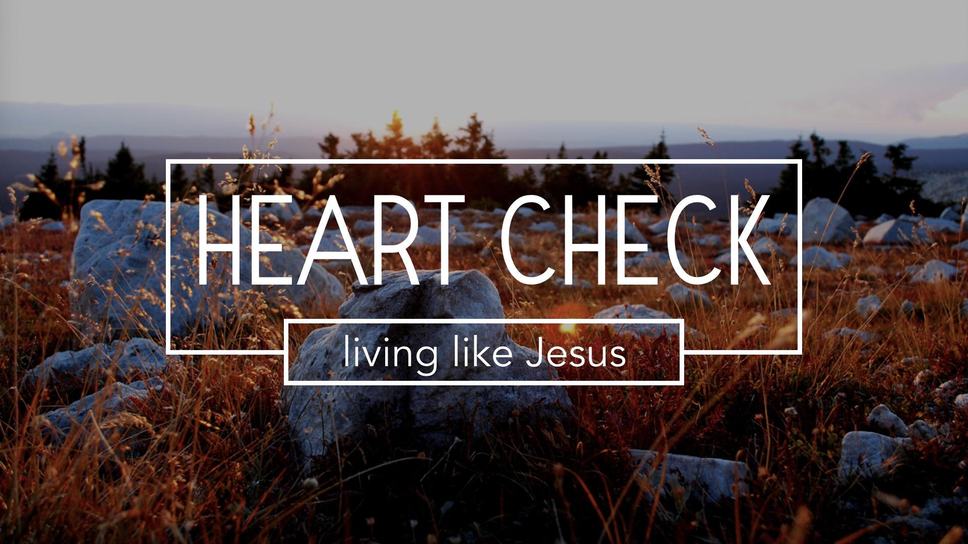 HEART CHECK, Living like Jesus