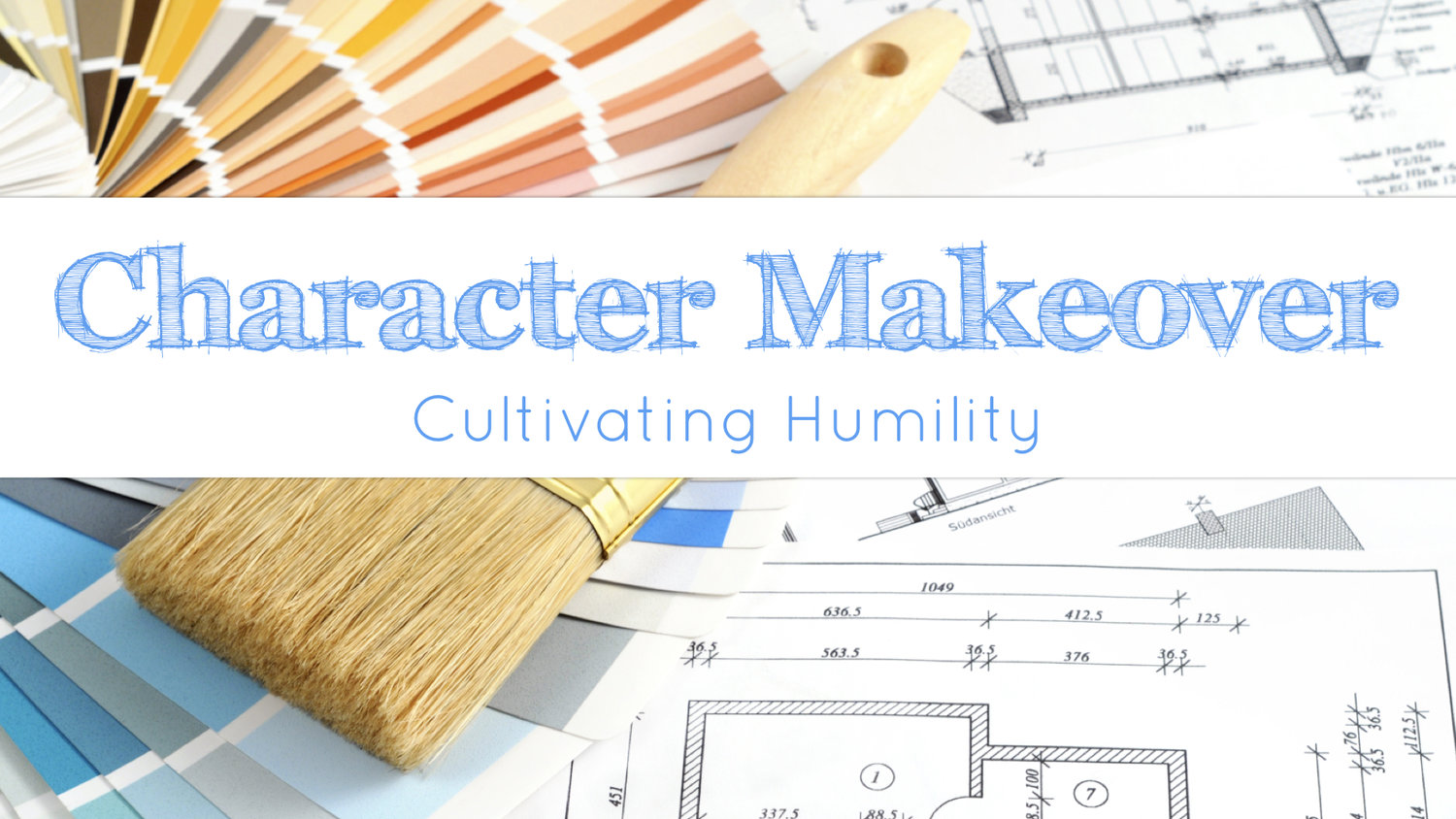 Character Makeover - Cultivating Humility