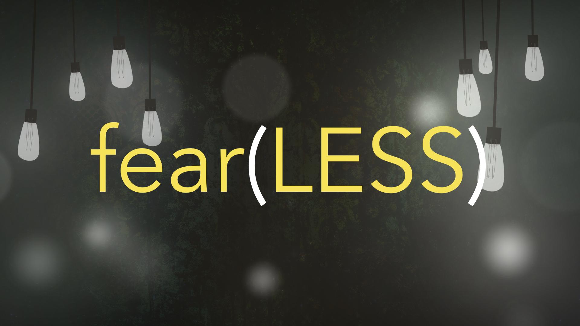 fear(LESS)