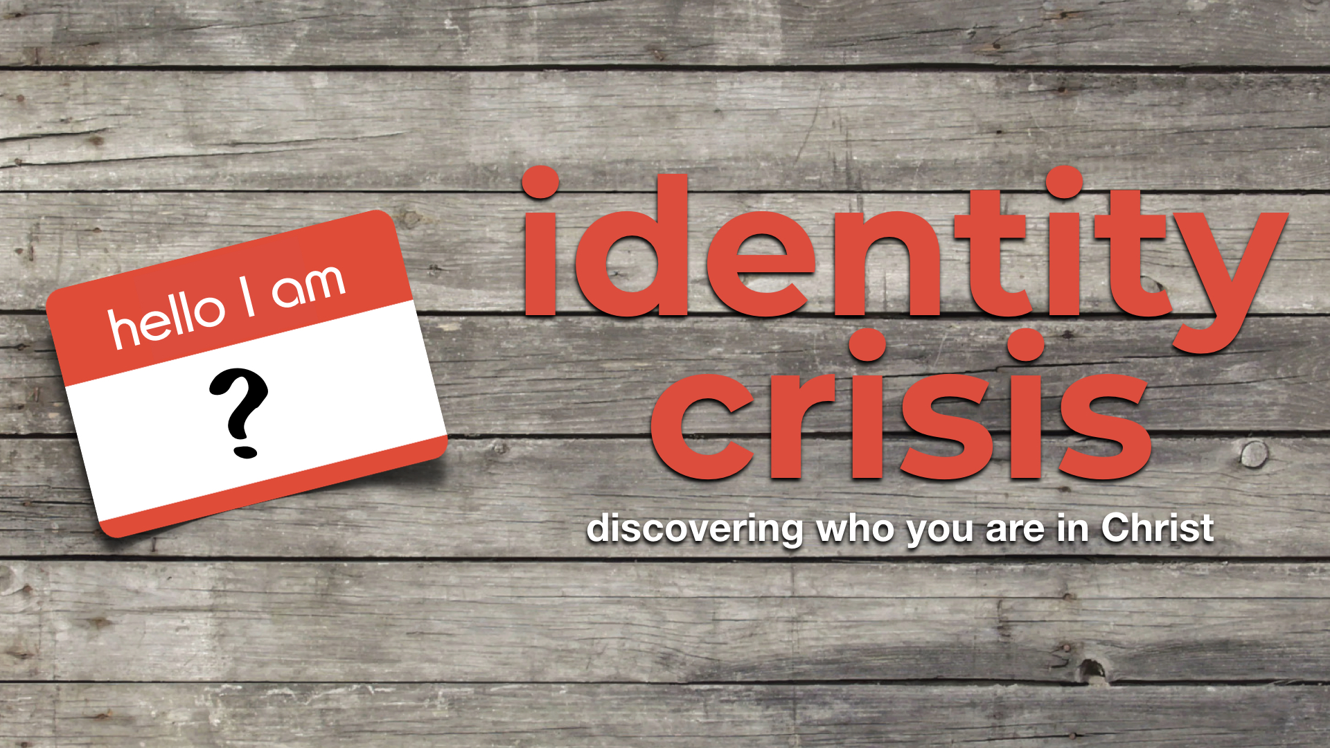 Identity Crisis - discovering who you are in Christ