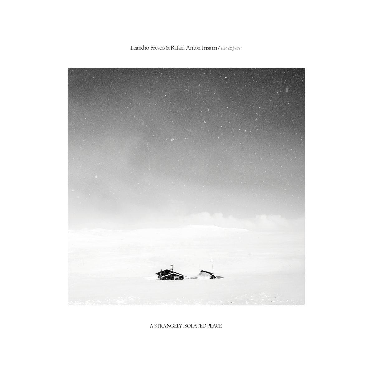 "Leandro Fresco & Rafael Anton Irisarri - La Espera   Year: 2017 Label: A Strangely Isolated Place Country: United Kingdom Format: 10"" Vinyl, Digital"