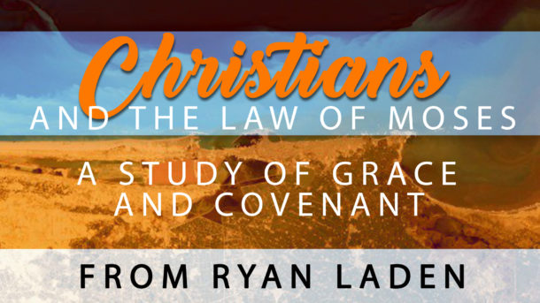 Christians-and-the-law-of-moses-web-ad-610x343.jpg