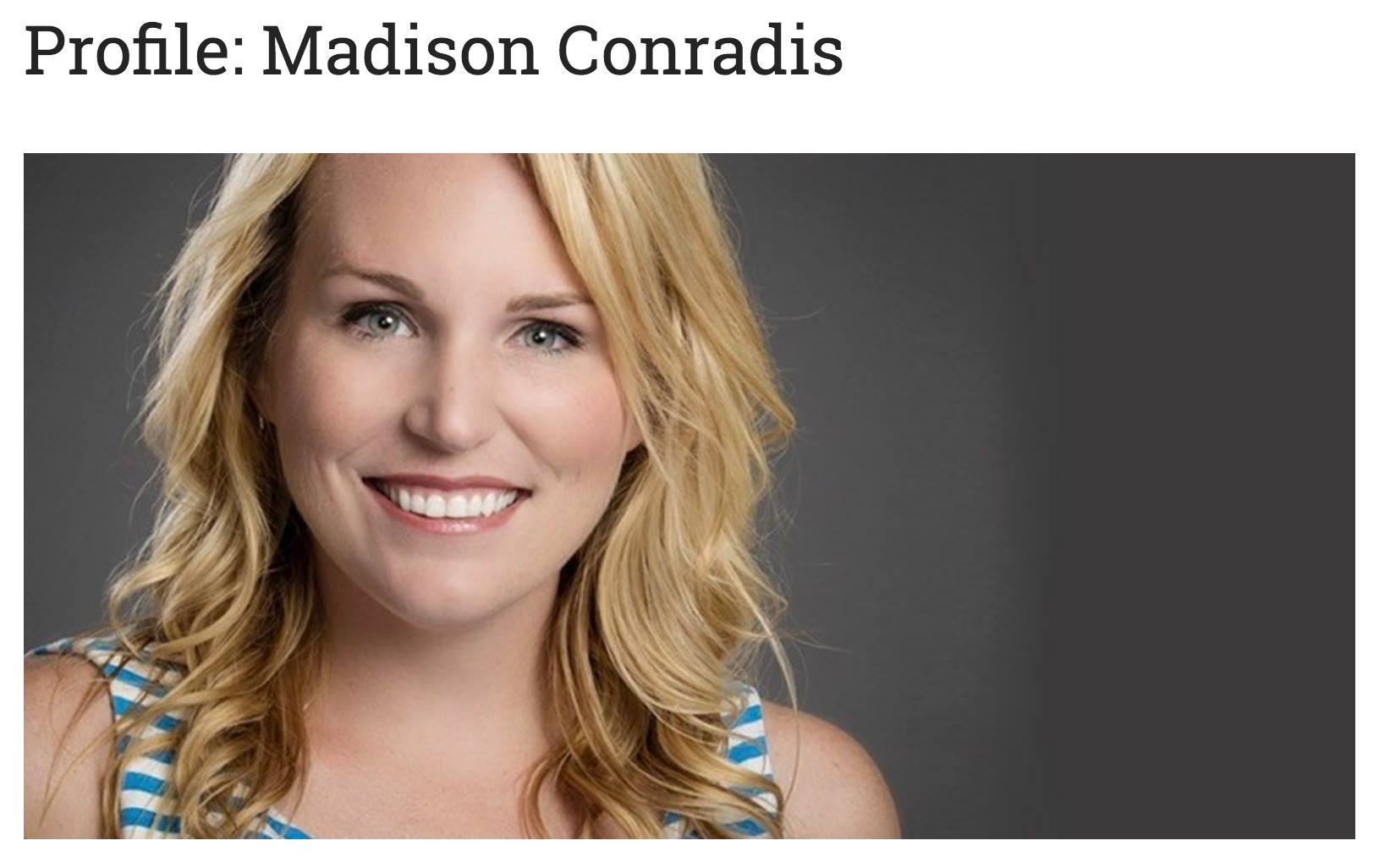 Madison Conradis is young and full of fresh ideas, but she grew up in the industry and knows her stuff.         -