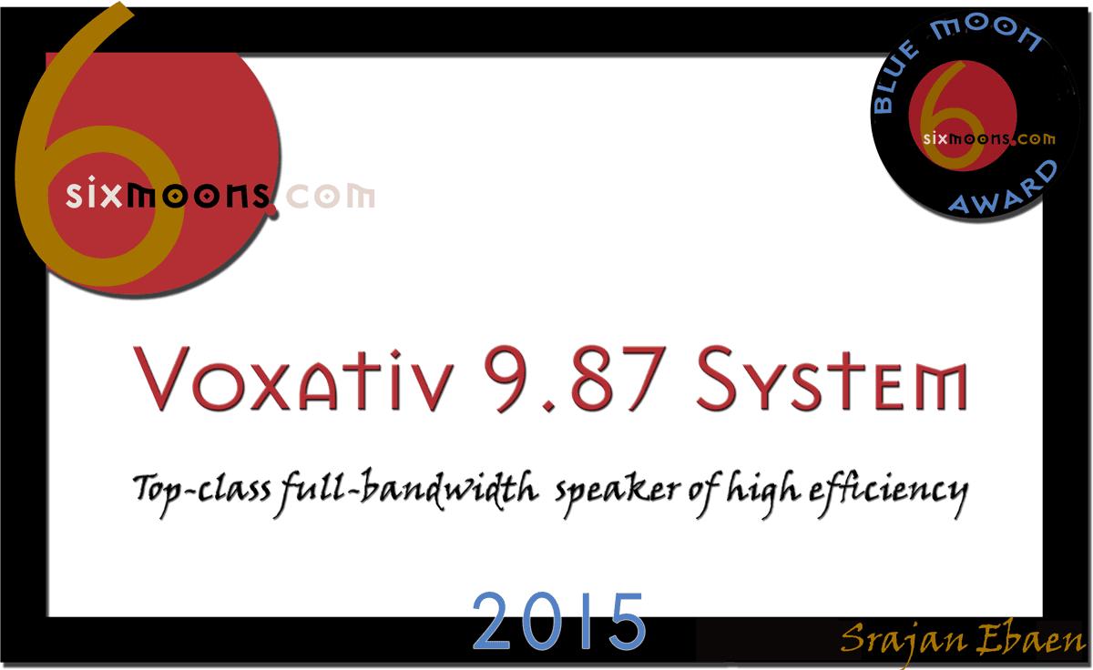 """""""在我最喜欢的扬声器热点列表中,Voxativ的9.87系统进入一个严密的秘密组......""""- Srajan Ebaen,6月 - – Srajan Ebaen, 6 Moons"""