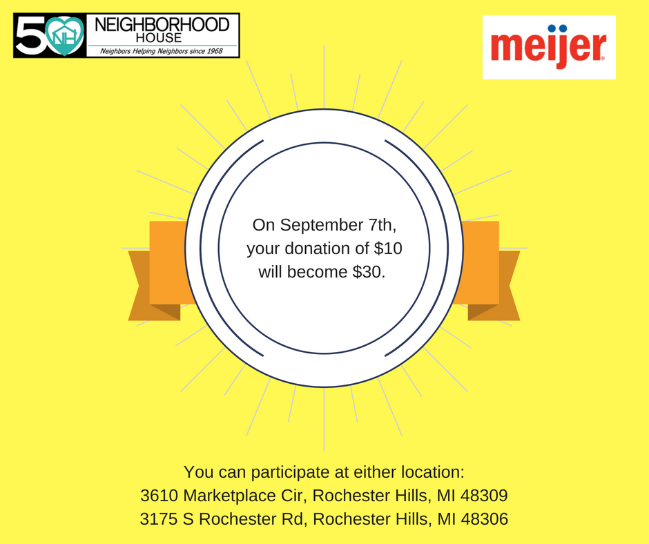 Mark your calendar to turn your $10 donation into $30 at Meijer on September 7th! Simply donate $10 at either of these Meijer locations, and they will take care of the rest!