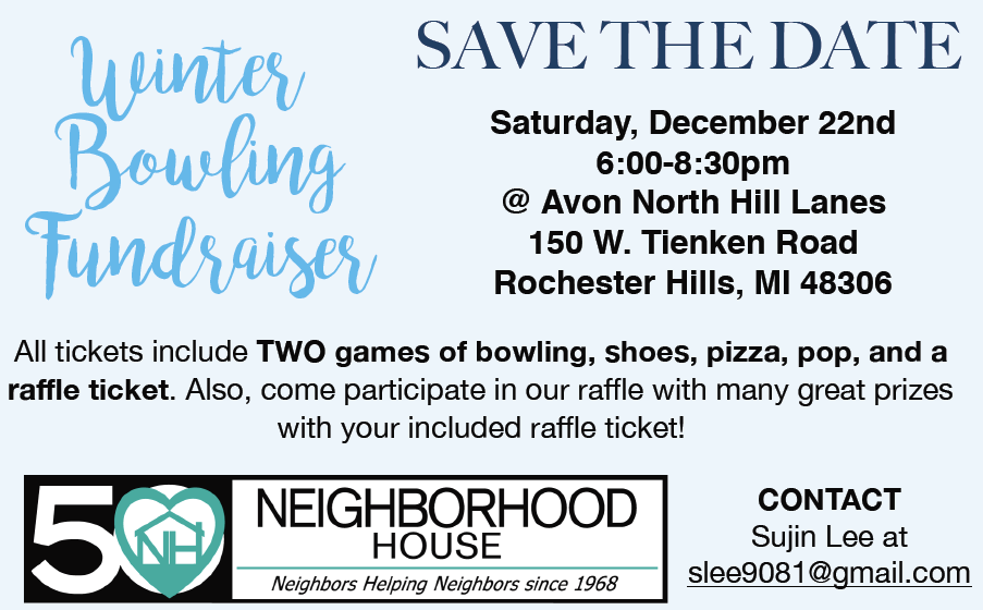 Save the date for the annual bowling fundraiser for Neighborhood House hosted by our youth board! The event will take place on Saturday, December 22nd from 6pm-8:30pm at Avon North Hill Lanes (150 W. Tienken Rd. Rochester Hills, MI 48306). All tickets include TWO games of bowling, shoes, pizza, pop, and a raffle ticket. Come participate in the raffle to win great prizes!  Purchase tickets here: http://buytickets.at/neighborhoodhouse/217515