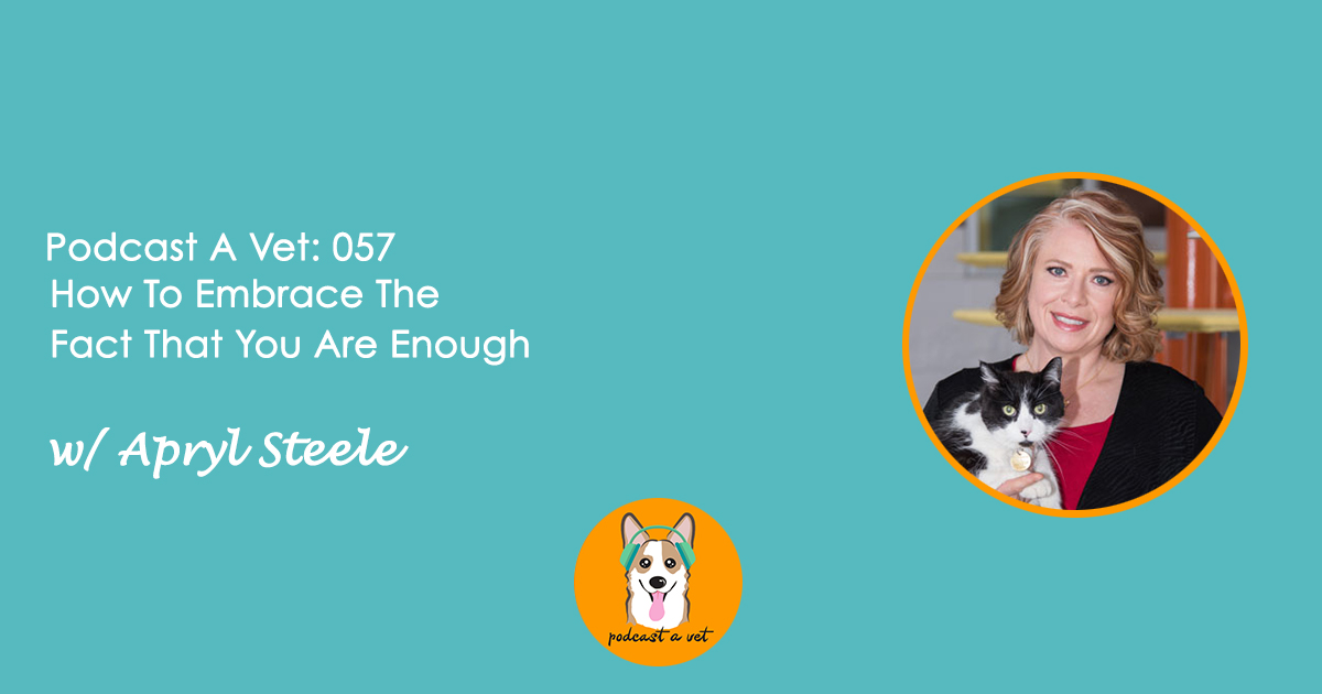 Podcast A Vet 57: How To Embrace The Fact That You Are Enough w/ Apryl Steele