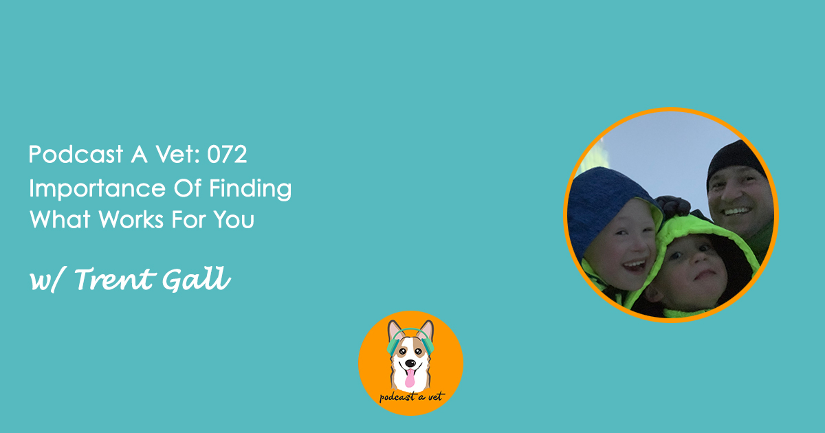 Podcast A Vet 072: Importance Of Finding What Works For You w/ Trent Gall