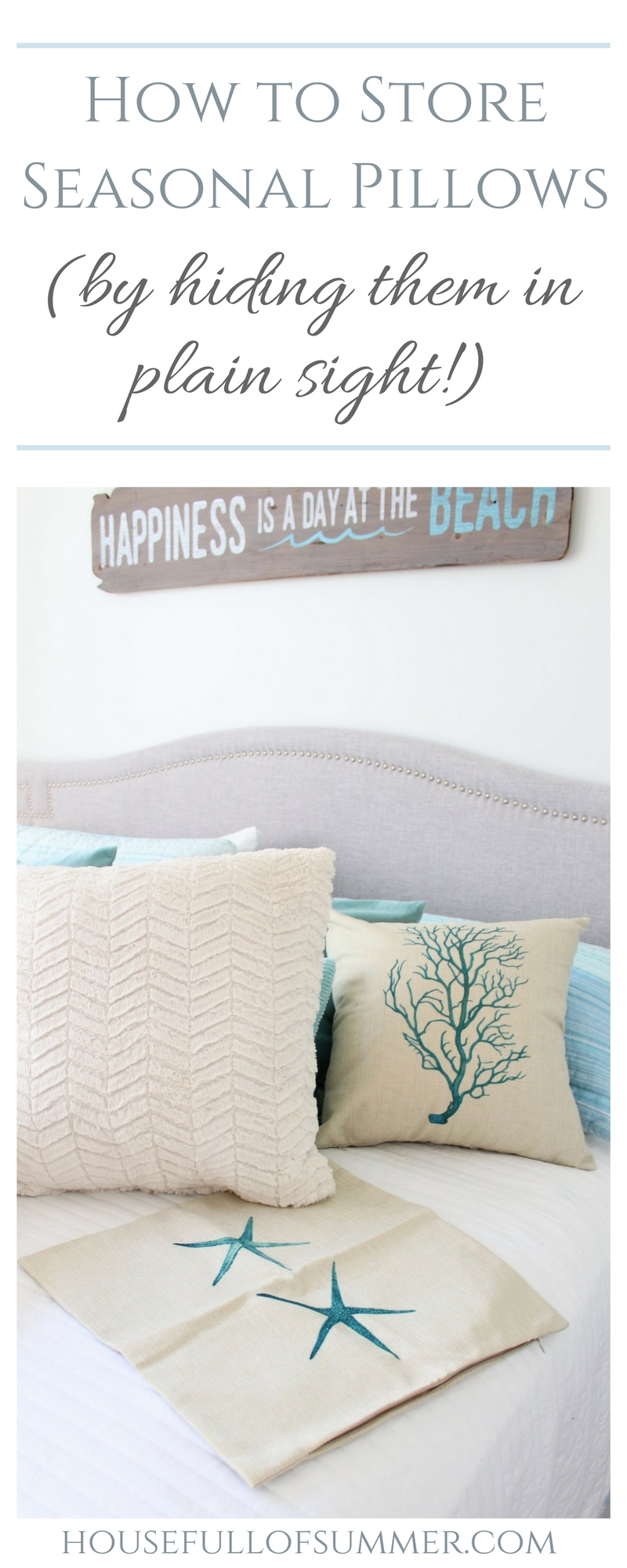 How to Store Seasonal Pillows by Hiding Them in Plain Sight | House Full of Summer - what to do with extra pilows, throw pillow storage solutions, christmas pillow storage, coastal pillow covers, starfish coral seahorse seafan cushion covers, cheap throw pillow ideas, how to repurpose pillows, coastal bedroom, guest room, white bedding, gray headboard