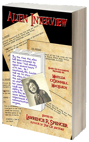 """A MESSAGE FROM NURSE MATILDA O'DONNELL MACELROY - """"…all IS-BEs could be helped to become more aware of the actual situation on Earth through the information in this envelope. This is why I sent these letters and transcripts to you. I want you to get these documents published. I want IS-BEs on Earth to have a chance to find out what is really happening on Earth.Most people will not believe any of it, I'm sure. It seems too incredible. No """"reasonable"""" person would ever believe a word of it. However, it only seems """"incredible"""" to an IS-BE whose memory has been erased and replaced with false information inside the electronically controlled illusion of a prison planet. We must not allow the apparent incredibility of our situation to prevent us from confronting the reality of it.Frankly, """"reasons"""" have nothing to do with reality. There are no reasons. Things are what they are. If we don't face the facts of our situation, we're going to stay under the thumb of the """"Old Empire"""" forever! The biggest weapon the """"Old Empire"""" has left now is our ignorance of what they are doing to all the IS-BEs on Earth. Disbelief and secrecy are the most effective weapons they have!The government agencies that classified the enclosed transcripts as """"TOP SECRET"""" are run by IS-BEs who are nothing more than mindless automatons covertly ordered about through hypnotic commands given by the """"Old Empire"""" prison operators. They are the unknowing slaves of unseen slave masters — and all the more enslaved by their willingness to be slaves.Most of the IS-BEs on Earth are good, honest, able beings: artists, managers, geniuses, free thinkers and revolutionaries who have harmed no one, really. They are no threat to anyone except the criminals who have imprisoned them.They must find out about the """"Old Empire"""" amnesia and hypnosis operation. They must remember their own past lives. The only way this will ever happen is to communicate, coordinate and fight back. We have to tell other people and they have to d"""