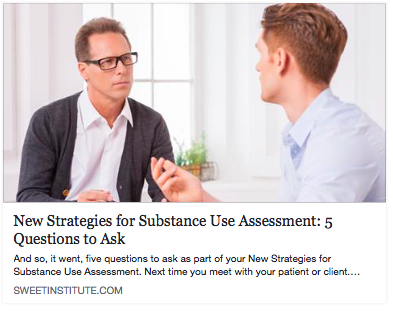 SWEET Institute- New Strategies for Substance Use Assessment: 5 Questions to Ask