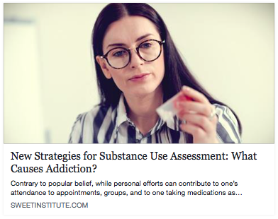 SWEET Institute- New Strategies for Substance Use Assessment: What Causes Addiction?