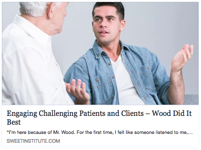 Engaging Challenging Patients and Clients – Wood Did It Best