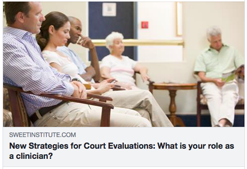 New Strategies for Court Evaluations: What is your role as a clinician?