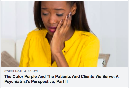 The Color Purple And The Patients And Clients We Serve: A Psychiatrist's Perspective, Part II