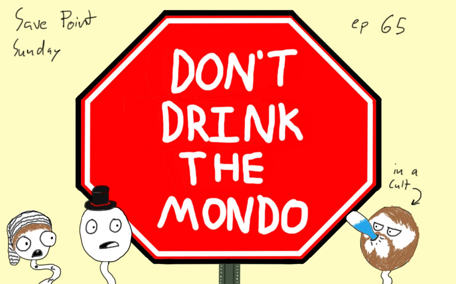 Episode 65: Don't Drink The Mondo