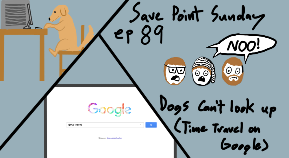 Episode 89: Dogs Can't Look UP (Time Travel On Google)