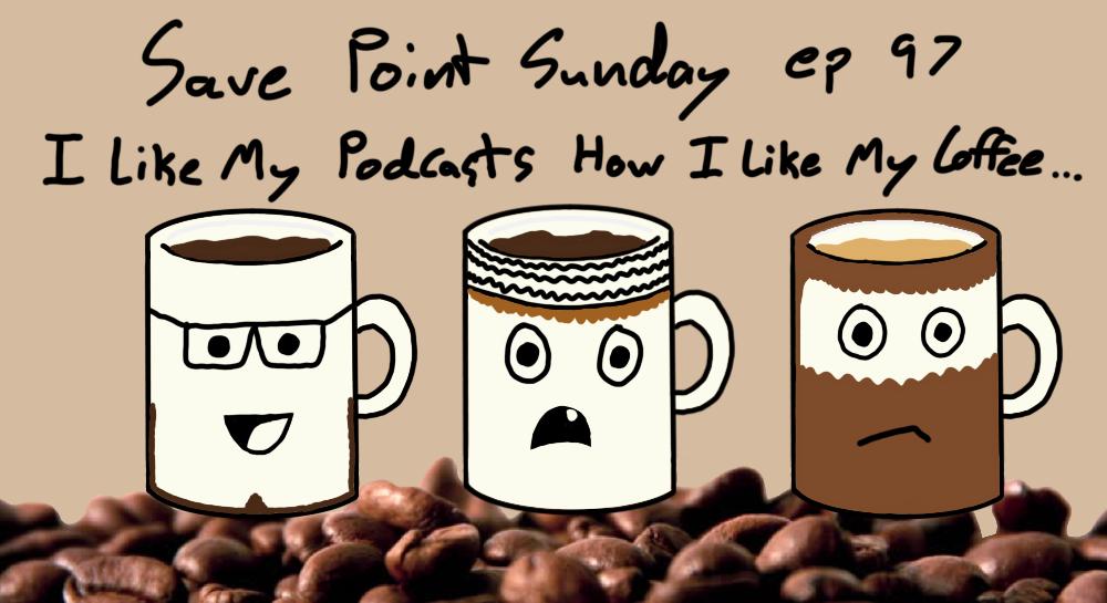 Episode 97: I Like My Podcasts How I Like My Coffee...