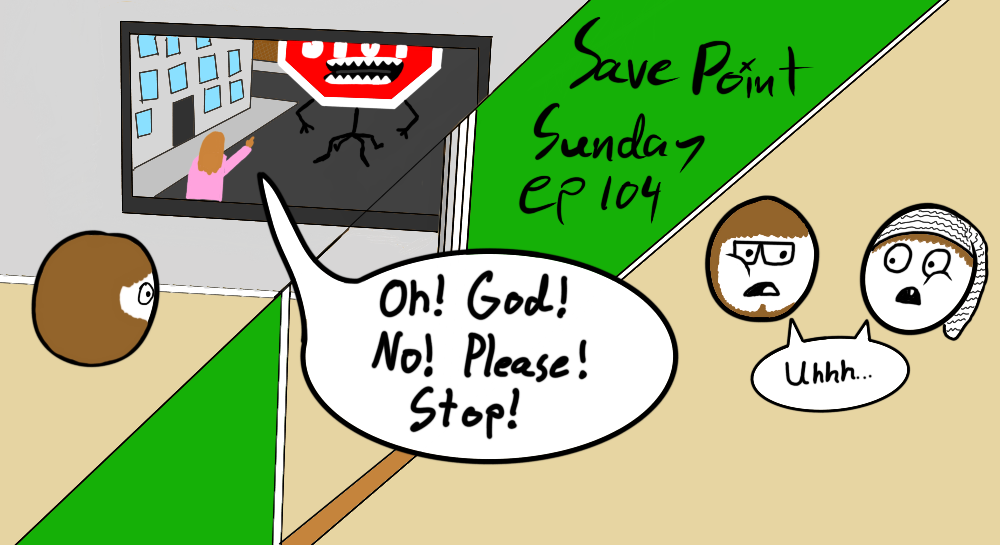 Episode 104: Oh! God! No! Please! Stop!