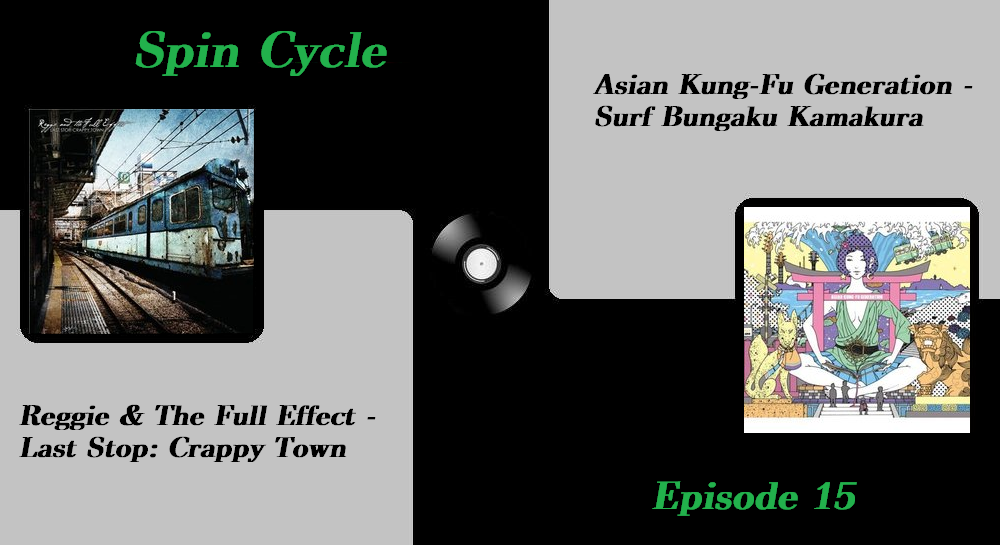Episode 15: Reggie & The Full Effect and Asian Kung-Fu Generation