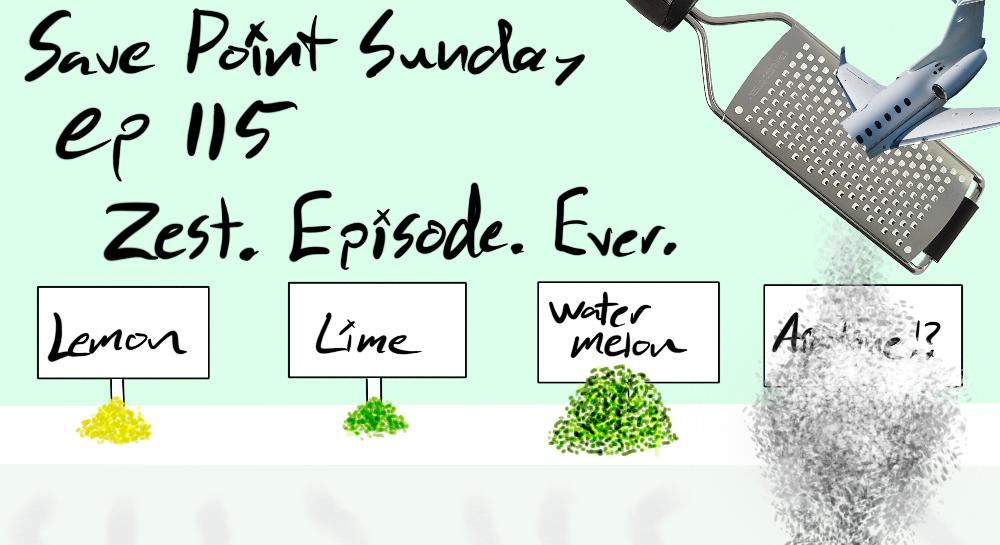Episode 115: Zest. Episode. Ever.