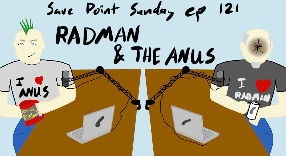 Episode 121: RADMAN AND THE ANUS