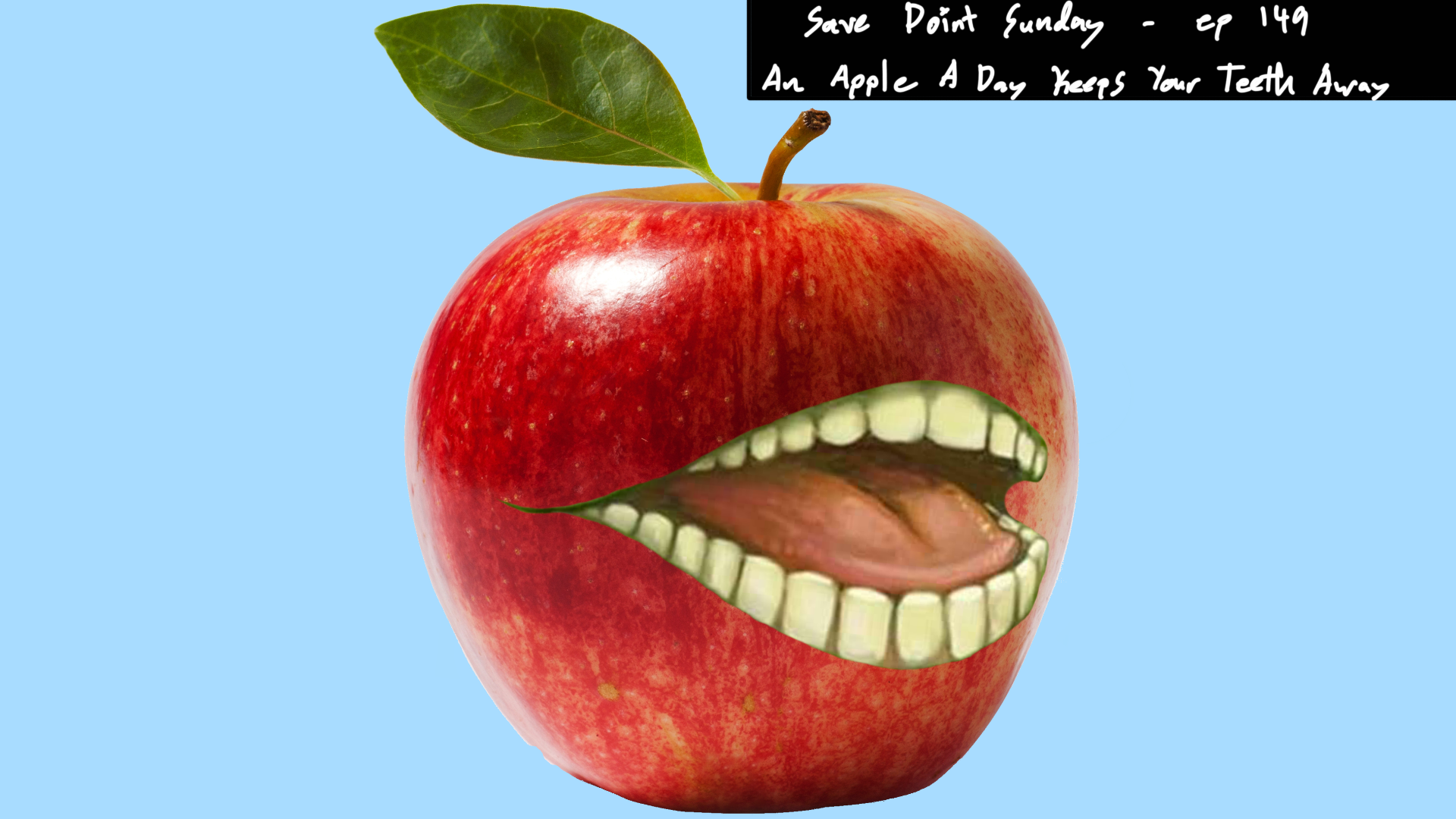 Episode 149: An Apple A Day Keeps Your Teeth Away
