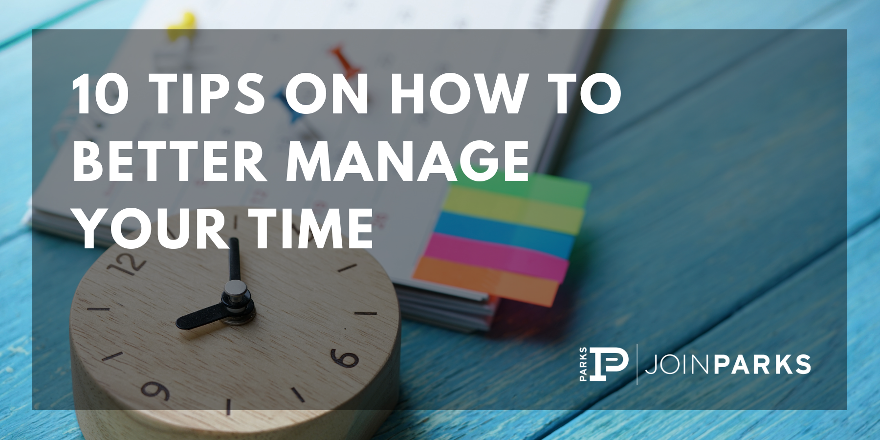 10 Tips on How to Better Manage Your Time