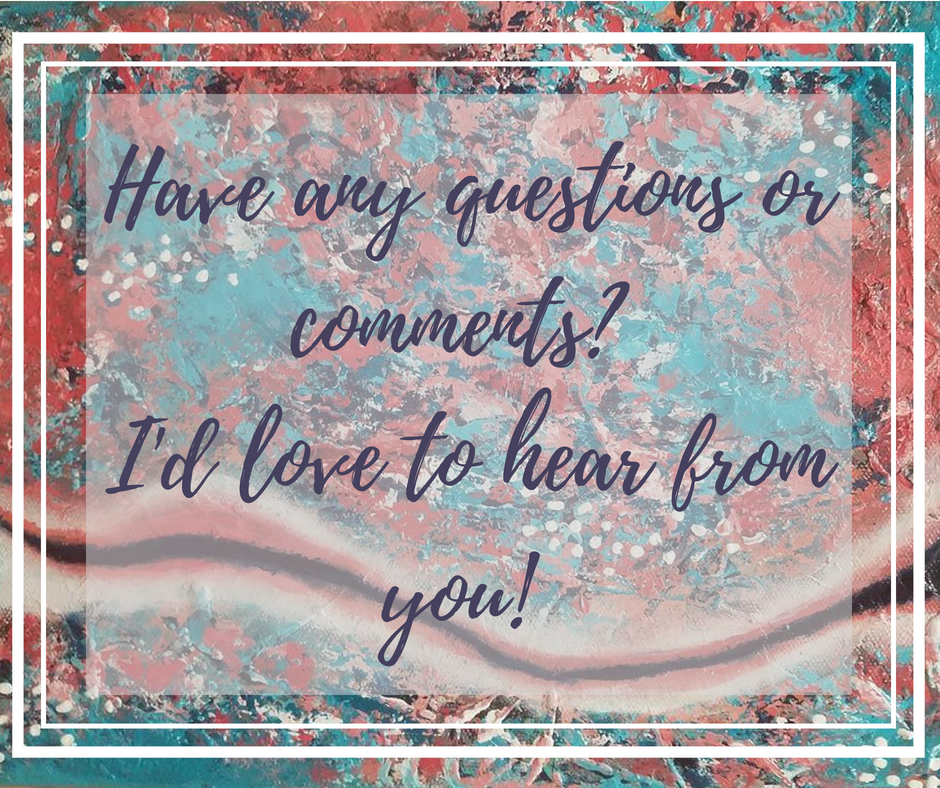 Have any questions or comments_ I'd love to hear from you!.png