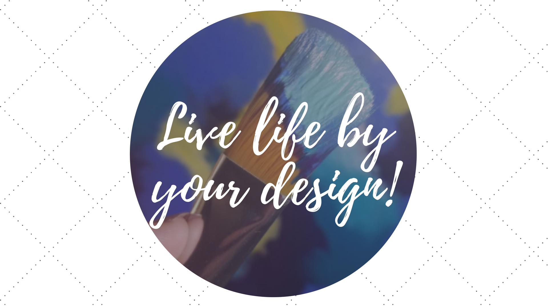 Live life by your design.png